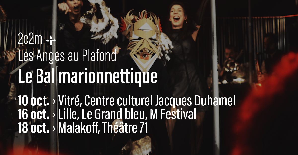2e2m • Le Bal marionnettique • 10 oct. > 18 otc.